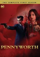 Cover image for Pennyworth. The complete first season / DC Entertainment ; Warner Bros. Entertainment Inc. ; director, Danny Cannon ; writer, Bruno Heller.