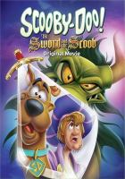 Cover image for Scooby-Doo! The sword and the Scoob / Hanna-Barbera and Warner Bros. Animation present ; producers, Maxwell Atoms, Spike Brandt, Jim Krieg, Colin Abv Lewis ; teleplay by Jeremy Adams, Maxwell Atoms ; directed by Maxwell Atoms, Christina Sotta, Mel Zwyer.