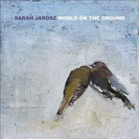 Cover image for World on the ground [sound recording] / Sarah Jarosz.