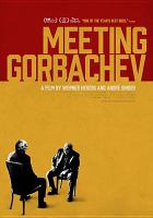 Cover image for Meeting Gorbachev / History Films and Mitteldeutscher Rundfunk/Arte present ; a Spring Films and Werner Herzog Film production ; producers Lucki Stipetic, Svetlana Palmer ; written by Werner Herzog ; directed by Werner Herzog and André Singer.
