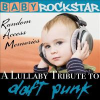 Cover image for Baby rockstar: lullaby renditions of Daft Punk: random access memories [sound recording] / Baby Rockstar.