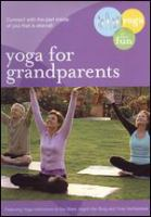 Cover image for Yoga for grandparents / Yoga to Have Fun ; directed by Harry Fishberg ; producers, Ingrid Von Burg & Todd Tiberi ; writers, Cristian Bettler & Ingrid Von Burg.