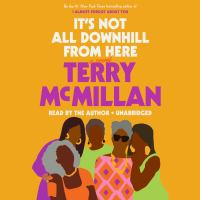 Cover image for It's Not All Downhill From Here (CD) [sound recording] / Terry McMillan.