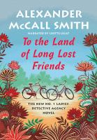 Cover image for To the Land of Long Lost Friends (CD) [sound recording] / Alexander McCall Smith.