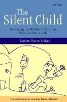 Cover image for The silent child : exploring the world of children who do not speak