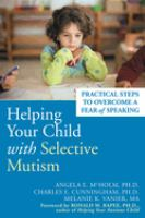 Cover image for Helping your child with selective mutism : practical steps to overcome a fear of speaking