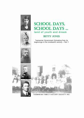Cover image for School days, school days... land of youth and dream : Tasmanian government schooling from its beginnings in the nineteenth century. Part 1