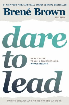 Dare-to-lead-:-brave-work,-tough-conversations,-whole-hearts