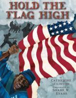 Cover image for Hold the flag high / Catherine Clinton ; illustrated by Shane W. Evans.