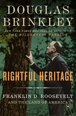Cover image for Rightful heritage : Franklin D. Roosevelt and the land of America / Douglas Brinkley.