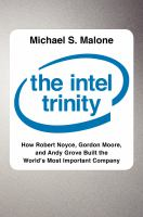 Cover image for The Intel trinity : how Robert Noyce, Gordon Moore, and Andy Grove built the world's most important company