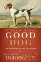 Cover image for Good dog : true stories of love, loss, and loyalty