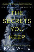 Cover image for The secrets you keep : a novel