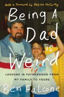 Cover image for Being a dad is weird : lessons in fatherhood from my family to yours