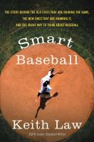 Cover image for Smart baseball : the story behind the old stats that are ruining the game, the new ones that are running it, and the right way to think about baseball