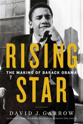 Cover image for Rising star : the making of Barack Obama / David J. Garrow.