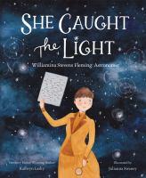 Cover image for She caught the light : Williamina Stevens Fleming : astronomer