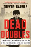 Cover image for Dead doubles : the extraordinary worldwide hunt for one of the Cold War's most notorious spy rings