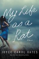 Cover image for My life as a rat : a novel / Joyce Carol Oates.