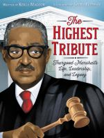 Cover image for The highest tribute : Thurgood Marshall's life, leadership, and legacy / written by Kekla Magoon ; illustrated by Laura Freeman.