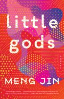 Cover image for Little gods : a novel / Meng Jin.
