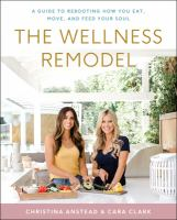 Cover image for The wellness remodel : a guide to rebooting how you eat, move, and feed your soul