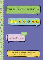 Cover image for TBH, no one can EVER know : a novel in text