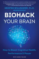 Cover image for Biohack your brain : how to boost cognitive health, performance & power