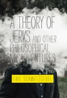Cover image for A theory of jerks : and other philosophical misadventures