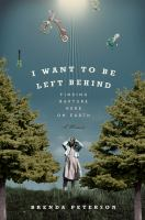 Cover image for I want to be left behind : finding rapture here on Earth