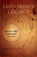 Cover image for Leonardo's legacy : how Da Vinci reimagined the world