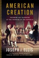Cover image for American creation : triumphs and tragedies at the founding of the republic