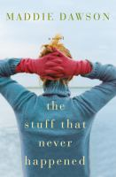 Cover image for The stuff that never happened : a novel