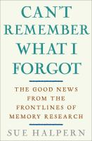 Cover image for Can't remember what I forgot : the good news from the front lines of memory research