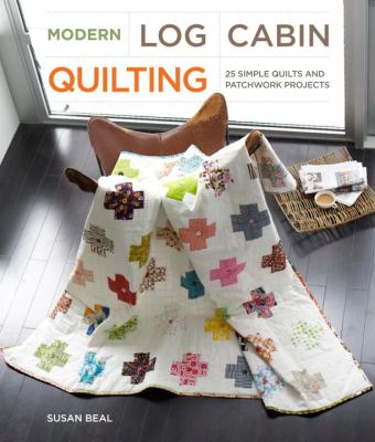 Cover image for Modern log cabin quilting : 25 simple quilts and patchwork projects