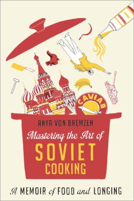 Cover image for Mastering the art of Soviet cooking : a memoir of love and longing
