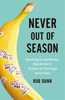 Cover image for Never out of season : how having the food we want when we want it threatens our food supply and our future