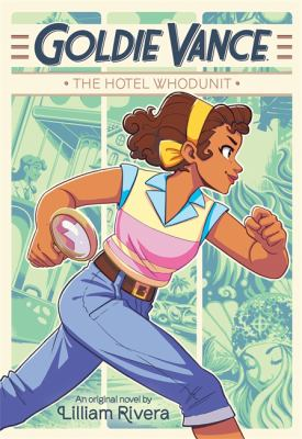 Cover image for Goldie Vance : the hotel whodunit : an original novel / by Lilliam Rivera ; illustrations by Elle Power.
