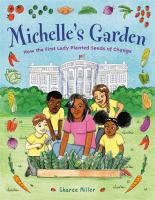 Cover image for Michelle's garden : how the first lady planted seeds of change