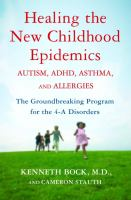 Cover image for Healing the new childhood epidemics : autism, ADHD, asthma, and allergies : the groundbreaking program for the 4-A disorders