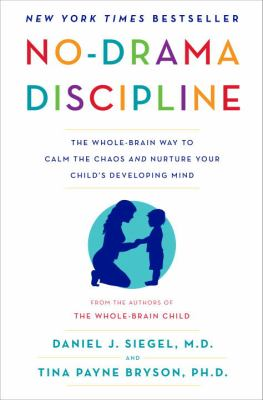 Cover image for No-drama discipline : the whole-brain way to calm the chaos and nurture your child's developing mind
