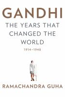 Cover image for Gandhi : the years that changed the world, 1914-1948