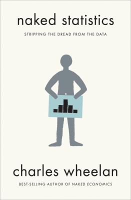 Cover image for Naked statistics : stripping the dread from the data