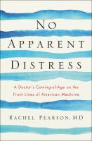 Cover image for No apparent distress : a doctor's coming-of-age on the front lines of American medicine
