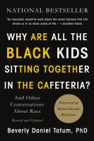 Cover image for Why are all the black kids sitting together in the cafeteria? : and other conversations about race