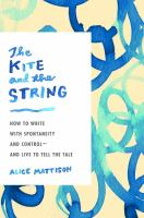 Cover image for The kite and the string : how to write with spontaneity and control - and live to tell the tale