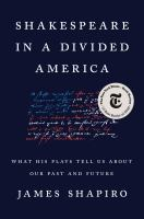 Cover image for Shakespeare in a divided America : what his plays tell us about our past and future