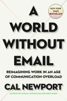 Cover image for A world without email : reimagining work in an age of communication overload