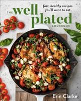 Cover image for The well plated cookbook : fast, healthy recipes you'll want to eat