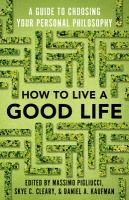 Cover image for How to live a good life : a guide to choosing your personal philosophy